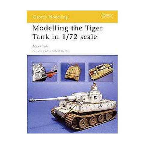 Modelling the Tiger Tank 1/72nd Scale (Paperback)