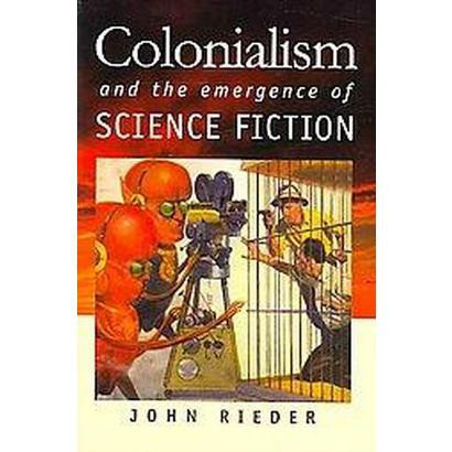 Colonialism and the Emergence of Science Fiction (Paperback)