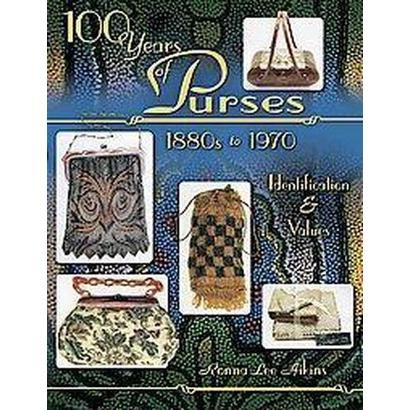 100 Years Of Purses 1880s To 1970 (Illustrated) (Paperback)