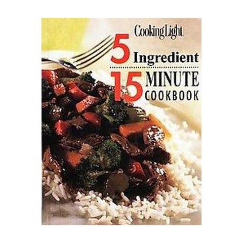 5 Ingredient 15 Minute Cookbook (Hardcover)