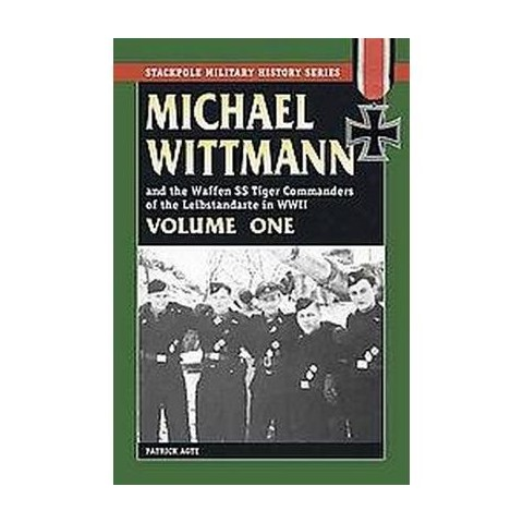 Michael Wittmann and The Waffen SS Tiger Commanders of the Leibstandarte in World War II (1) (Paperback)