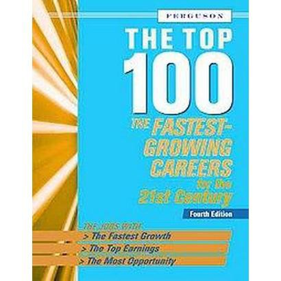 The Top 100 The Fastest-Growing Careers for the 21st Century (Paperback)