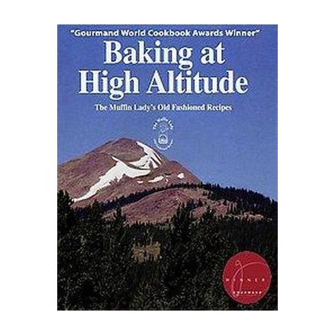 Baking at High Altitude/the Muffin Lady's Old Fashioned Recipes (Reprint) (Paperback)