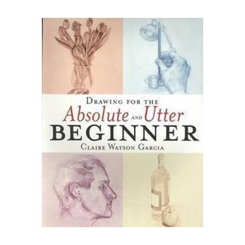 Drawing for the Absolute and Utter Beginner (Paperback)