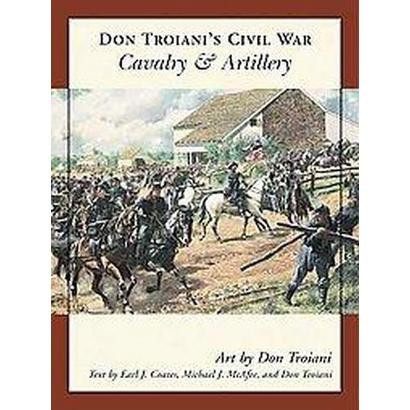Don Troiani's Civil War Cavalry And Artillery (Illustrated) (Paperback)