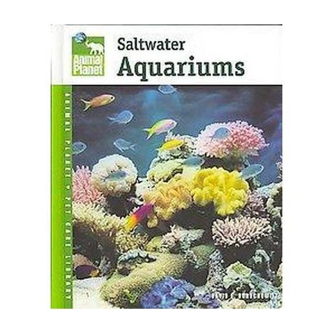 Setup and Care of Saltwater Aquariums ( Animal Planet Pet Care Library) (Hardcover)