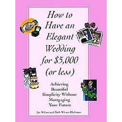 How to Have an Elegant Wedding for $5,000 or (Less) (Paperback)