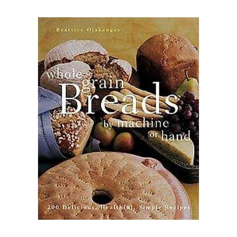 Whole Grain Breads by Machine or Hand (Paperback)