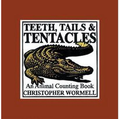 Teeth, Tails, & Tentacles (Hardcover)