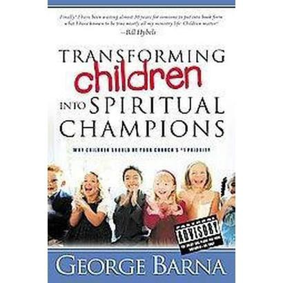 Transforming Children into Spiritual Champions (Hardcover)
