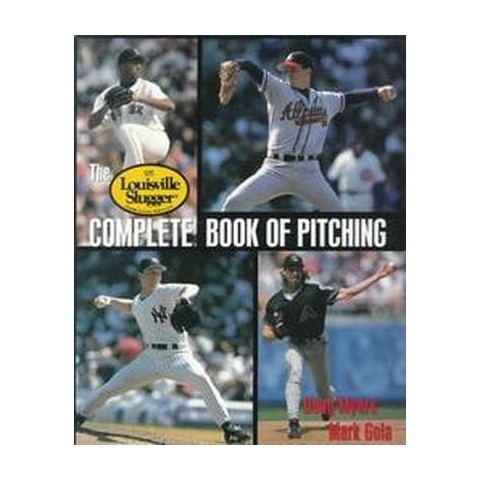 The Louisville Slugger Complete Book of Pitching (Paperback)