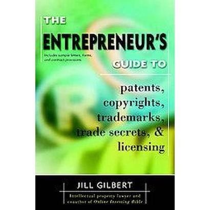 The Entrepreneur's Guide to Patents, Copyrights, Trademarks, Trade Secrets & Licensing (Paperback)