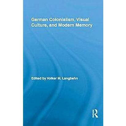 German Colonialism, Visual Culture, and Modern Memory (Hardcover)