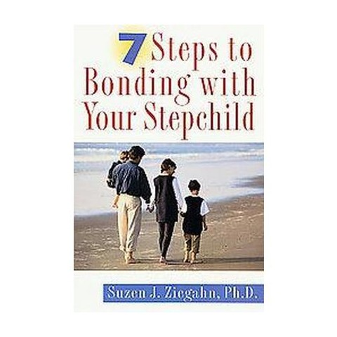 7 Steps to Bonding With Your Stepchild (Paperback)