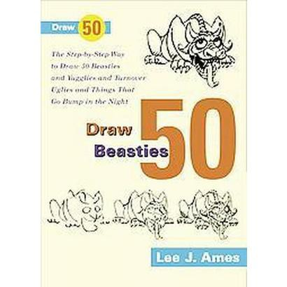 Draw 50 Beasties and Yugglies and Turnover Uglies and Things That Go Bump in the Night (Paperback)