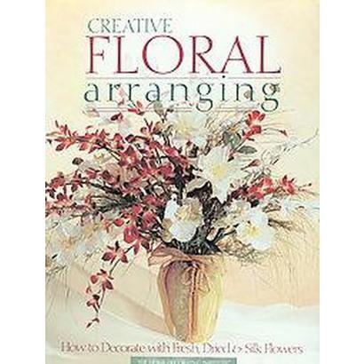 Creative Floral Arranging (Paperback)
