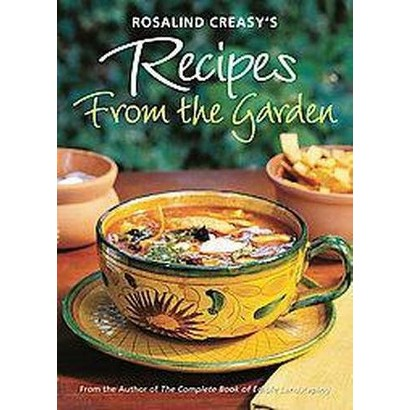 Rosalind Creasy's Recipes from the Garden (Paperback)