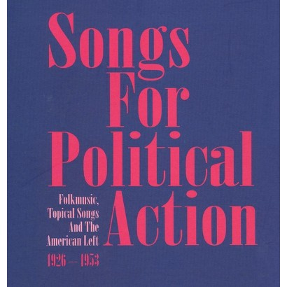 Songs for Political Action: Folk Music, Topical Songs and the American Lef