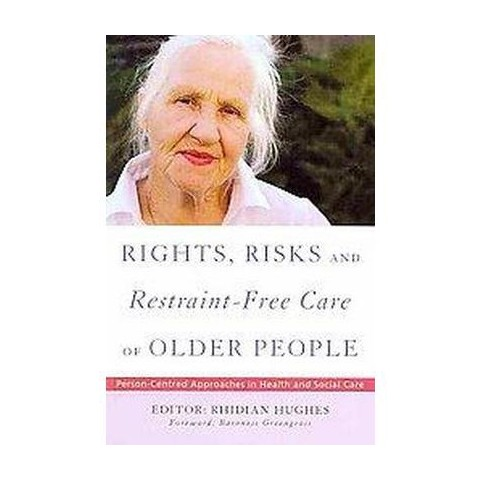 Rights, Risk and Restraint-free Care of Older People (Paperback)