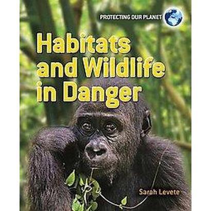 Habitats and Wildlife in Danger (Paperback)