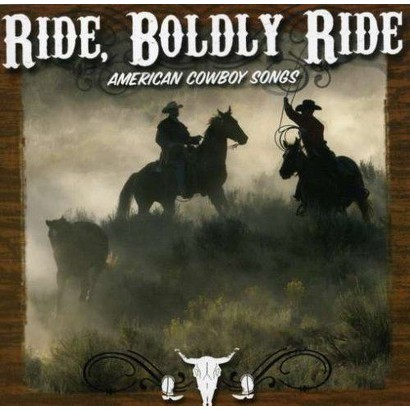 Ride, Boldly Ride: American Cowboy Songs