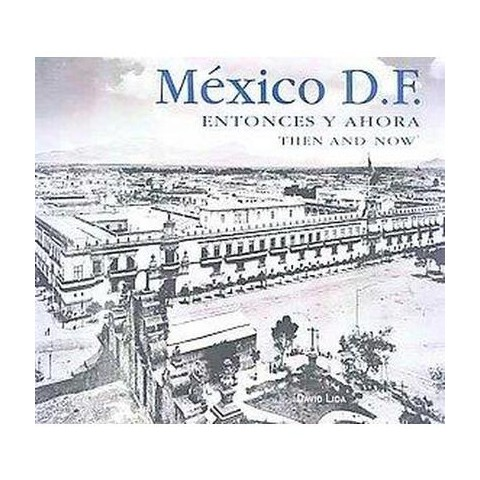 Mexico D.F. Entonces y ahora / Mexico City Then and Now (Illustrated, Bilingual) (Hardcover)