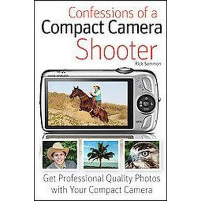 Confessions of a Compact Camera Shooter (Paperback)