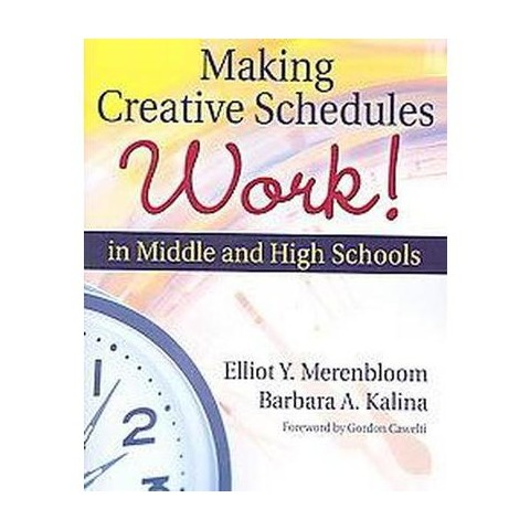 Making Creative Schedules Work in Middle And High Schools (Paperback)