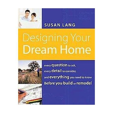 Designing Your Dream Home (Paperback)