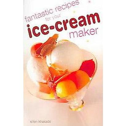 Fantastic Recipes For Your Ice Cream Maker (Paperback)