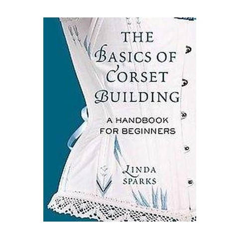 The Basics of Corset Building (Hardcover)