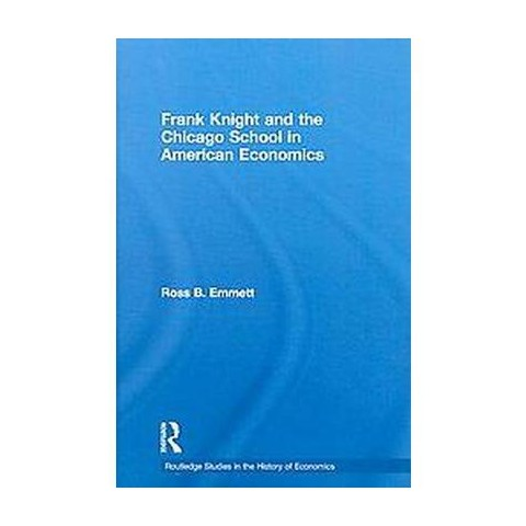 Frank Knight & the Chicago School in American Economics (Hardcover)