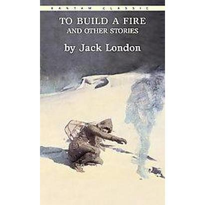 To Build a Fire and Other Stories (Reissue) (Paperback)