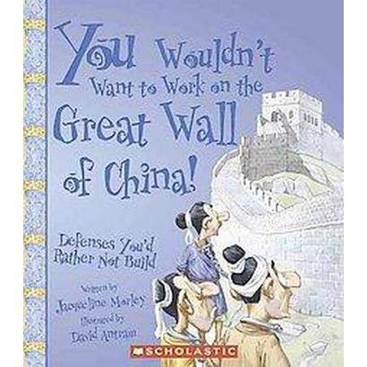 You Wouldn't Want to Work on the Great Wall of China! (Paperback)
