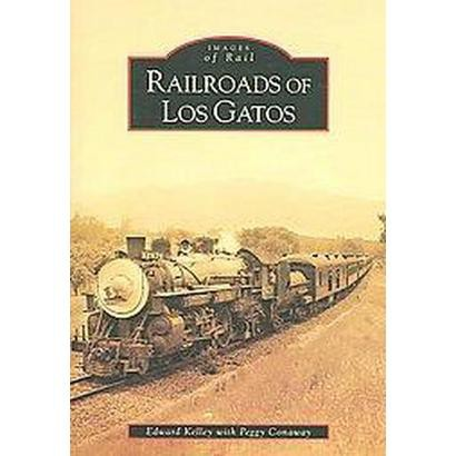 Railroads of Los Gatos, (CA) (Paperback)