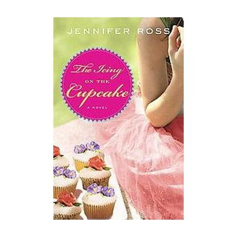 The Icing on the Cupcake (Paperback) by Jennifer Ross