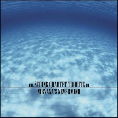 The String Quartet Tribute to Nirvana's Nevermind