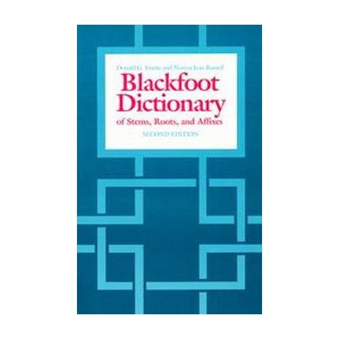Blackfoot Dictionary of Stems, Roots, and Affixes (Paperback)