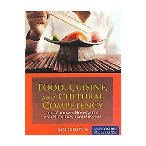 Food, Cuisine, and Cultural Competency for Culinary, Hospitality, and Nutrition Professionals (Mixed