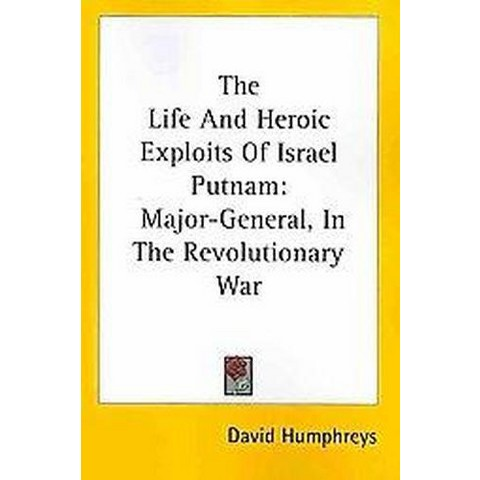 The Life and Heroic Exploits of Israel Putnam (Paperback)