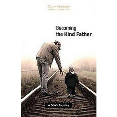 Becoming the Kind Father (Paperback)