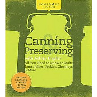 Canning & Preserving With Ashley English (Hardcover)