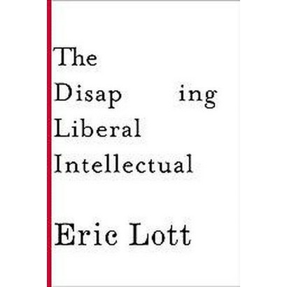 The Disappearing Liberal Intellectual (Paperback)