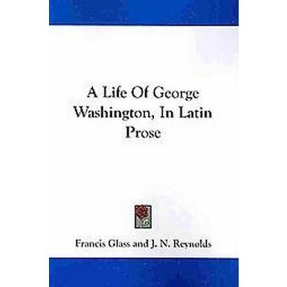 A Life of George Washington, in Latin Prose (Paperback)
