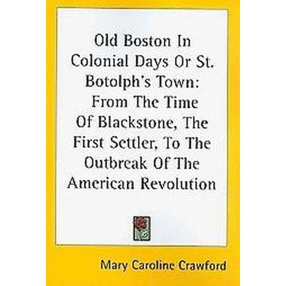 Old Boston in Colonial Days or St. Botolph's Town (Paperback)