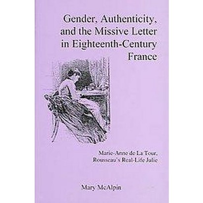 Gender, Authenticity, And the Missive Letter in Eighteenth-century France (Hardcover)