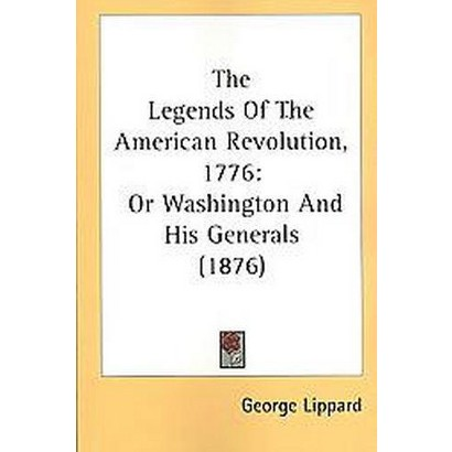 The Legends Of The American Revolution, 1776, Or Washington And His Generals (Paperback)