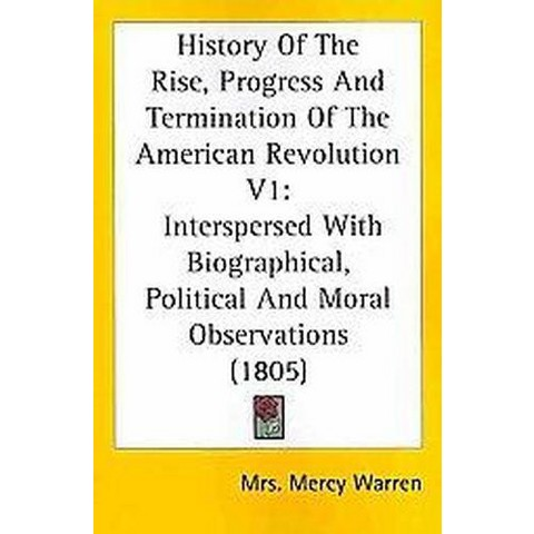 History Of The Rise, Progress And Termination Of The American Revolution (1) (Paperback)