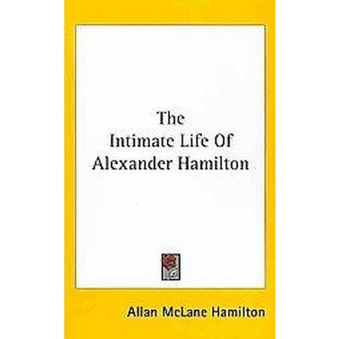 The Intimate Life of Alexander Hamilton (Hardcover)