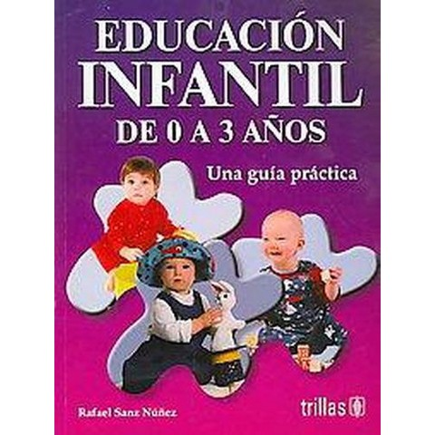 Educacion infantil de 0 a 3 Anos/ Juvenile Education From 0 to 3 Years (Paperback)